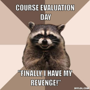Course Evaluation Day. Finally I Have My Revenge!